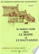 La maison rurale dans le Maine et le Haut-Anjou