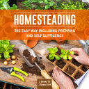 Homesteading The Easy Way Including Prepping And Self Sufficency