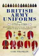 British Army Uniforms of the American Revolution 1751 1783