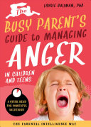 The Busy Parent S Guide To Handling Anger