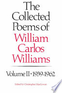 The Collected Poems of William Carlos Williams: 1939-1962