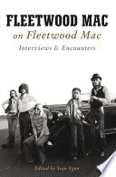 Fleetwood Mac on Fleetwood Mac: Interviews and Encounters Mac S Career Features Articles From Many Celebrated