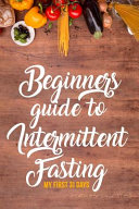 Beginners Guide To Intermittent Fasting My First 31 Days