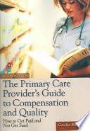 The Primary Care Provider s Guide to Compensation and Quality  How to Get Paid and Not Get Sued