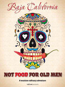 Not Food for Old Men  Baja California  A Mexican Culinary Adventure
