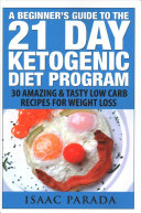 A Beginner's Guide to the 21 Day Ketogenic Diet Program