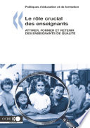 Politiques d   ducation et de formation Le r  le crucial des enseignants Attirer  former et retenir des enseignants de qualit