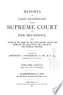 Reports of Cases Determined in the Appeal and Chancery Divisions and Selected Cases in the King's Bench and at Chambers of the Supreme Court of New Brunswick