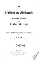 Die Gesellschaft der Musikfreunde des österr. Kaiserstaates und ihr Conservatorium