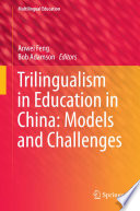 Trilingualism in Education in China  Models and Challenges
