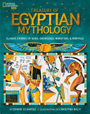 Treasury Of Egyptian Mythology: Classic Stories Of Gods, Goddesses, Monsters & Mortals (Stories & Poems) : stunning tableau of egyptian myths, including those...