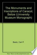 The Monuments and Inscriptions of Caracol  Belize