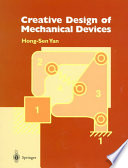 Creative Design Of Mechanical Devices : a novel design methodology for the systematic...