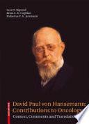 David Paul von Hansemann  Contributions to Oncology