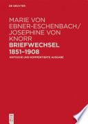 Marie von Ebner-Eschenbach / Josephine von Knorr. Briefwechsel 1851–1908