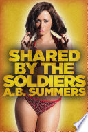 Shared by the Soldiers: A Military Wife Sharing Romance Novel