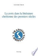 La croix dans la littérature chrétienne des premiers siècles