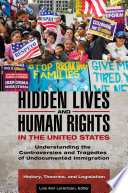Hidden Lives and Human Rights in the United States  Understanding the Controversies and Tragedies of Undocumented Immigration  3 volumes
