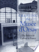 Creating the Mus  e d Orsay  The Politics of Culture in France