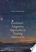 Existential Integrative Approaches to Treating Adolescents