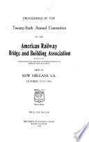 Proceedings of the     Annual Convention of the American Railway Bridge and Building Association