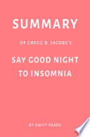 Summary Of Gregg D Jacobs S Say Good Night To Insomnia By Swift Reads