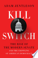 Kill Switch  The Rise of the Modern Senate and the Crippling of American Democracy Book PDF