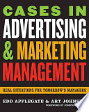 Cases in Advertising and Marketing Management Real Situations for Tomorrow's Managers