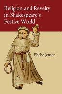 Religion and Revelry in Shakespeare s Festive World
