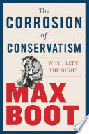 The Corrosion of Conservatism  Why I Left the Right Book PDF