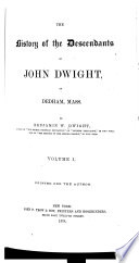 The History of the Descendants of John Dwight of Dedham  Mass