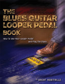 The Blues Guitar Looper Pedal Book