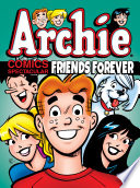 Archie Comics Spectacular: Friends Forever : favorite friendship and friendly rivalry-themed stories about archie,...