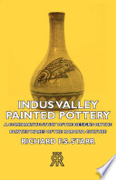 Indus Valley Painted Pottery   A Comparative Study of the Designs on the Painted Wares of the Harappa Culture