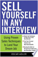 Sell Yourself In Any Interview Use Proven Sales Techniques To Land Your Dream Job