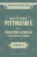 Histoire Pittoresque de la Convention Nationale et de Ses Principaux Membres