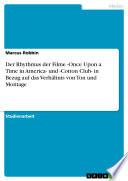 Der Rhythmus der Filme  Once Upon a Time in America  und  Cotton Club  in Bezug auf das Verh  ltnis von Ton und Montage