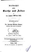 Briefwechsel zwischen Goethe und Zelter in den Jahren 1796 bis 1832