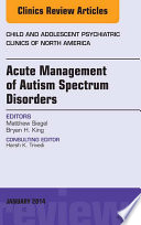 Acute Management of Autism Spectrum Disorders  An Issue of Child and Adolescent Psychiatric Clinics of North America
