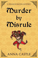 Murder By Misrule : fellow barrister at gray's inn. he recruits his...