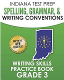 Indiana Test Prep Spelling  Grammar    Writing Conventions Grade 3  Writing Skills Practice Book