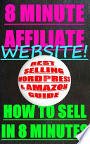 THE 8 MINUTE AFFILIATE WEBSITE   HOW TO SELL BEST SELLING PRODUCTS IN 8 MINUTES WITH WORDPRESS AND AMAZON