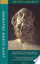 Socrates Meets Kant : but, as peter kreeft notes in...