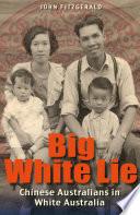 Big White Lie  Chinese Australians in White Australia