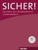 Sicher! B2. Paket Lehrerhandbuch B2/1 und B2/2: Deutsch als Fremdsprache