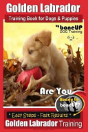 Golden Labrador Training Book for Dogs and Puppies by Bone Up Dog Training