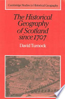 The Historical Geography of Scotland Since 1707