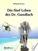 Die f  nf Leben des Dr  Gundlach