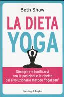La Dieta Yoga Dimagrire E Tonificarsi Con Le Posizioni E Ricette Del Rivoluzionario Metodo Yogalean