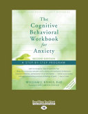 The Cognitive Behavioral Workbook for Anxiety (Second Edition)
